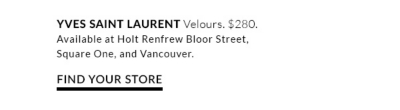 Holt Renfrew Yves Saint Laurent Velours.
