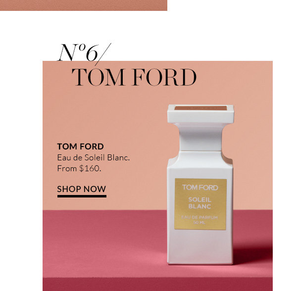 Nº3/ TOM FORD. Oozing sex appeal and summer days all year round. Personally, I adore a smell that evokes both men and women in perfect combination. TOM FORD Eau de Soleil Blanc. From $160. SHOP NOW