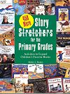 450 More Story S-t-r-e-t-c-h-e-r-s for the Primary Grades