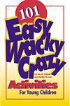 101 Easy, Wacky, Crazy Activities for Young Children