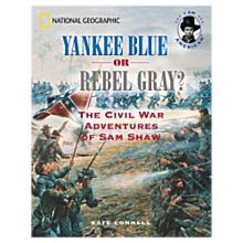Yankee Blue or Rebel Gray? The Civil War Adventures of Sam Shaw