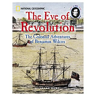 The Eve of Revolution: The Colonial Adventures of Benjamin Wilcox