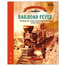 Railroad Fever: Building the Transcontinental Railroad 1830-1870