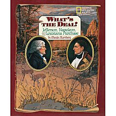 What's the Deal? Jefferson, Napoleon, and the Louisiana Purchase, Ages 10 and Up