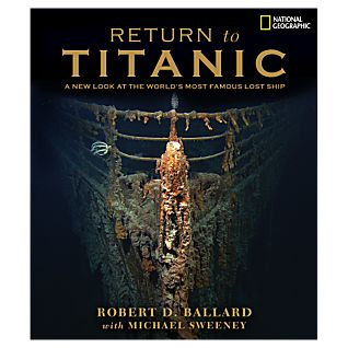 Return to Titanic: A New Look at the World's Most Famous Lost Ship