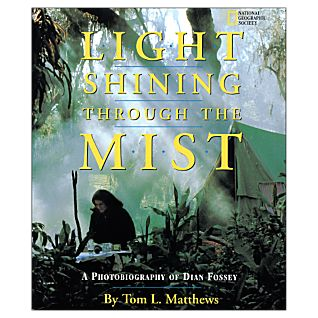 Light Shining Through the Mist: A Photobiography of Dian Fossey