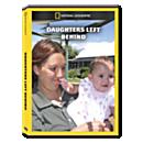 Daughters Left Behind DVD Exclusive
