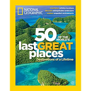 National Geographic 50 of the Worlds Last Great Places Special Issue
