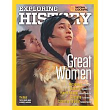 National Geographic Exploring History: Great Women Special Issue
