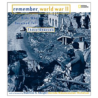Remember World War II: Kids Who Survived Tell Their Stories