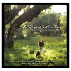 No One Loved Gorillas More: Dian Fossey, Letters from the Mist, 2005