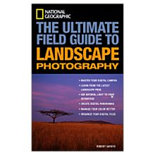 National Geographic: The Ultimate Field Guide to Landscape Photography, 2007