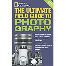 National Geographic: The Ultimate Field Guide to Photography: Exclusive Edition, 2006