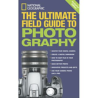 National Geographic: The Ultimate Field Guide to Photography: Exclusive Edition