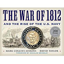 The War Of 1812 and The Rise Of The U.S. Navy, 2012