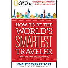 How to Be the World's Smartest Traveler (and Save Time, Money, and Hassle), 2013
