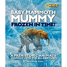 Baby Mammoth Mummy: Frozen in Time