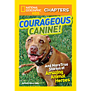 National Geographic Kids Chapters: Courageous Canine