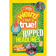 Weird but True!: Ripped from the Headlines 2, Ages 8-12