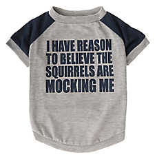 "Grreat Choice® ""Squirrels Are Mocking Me"" Dog Tee"
