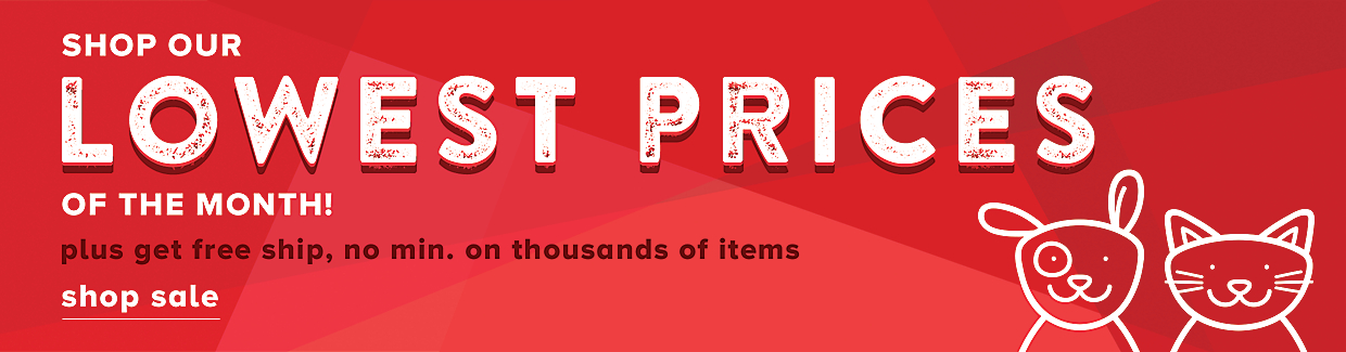 SHOP OUR LOWEST PRICES OF THE MONTH! plus get free ship, no min. on thousands of items shop sale