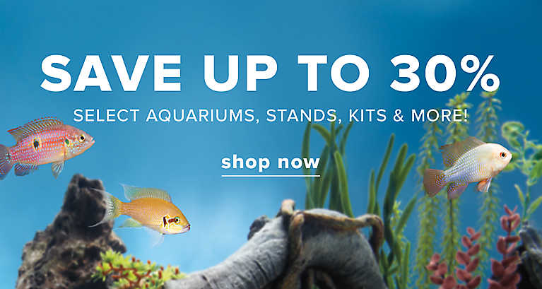save up 30% on aquariums and more!