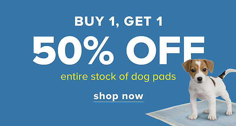 BUY 1, GET 1 50% OFF entire stock of dog pads