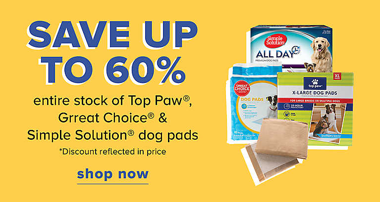 Save Up To 60% entire stock of Top Paw®, Grreat Choice® & Simple Solution® dog pads