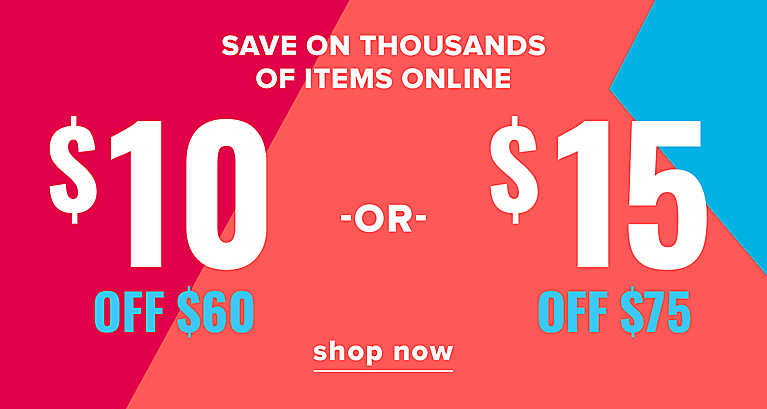 $10 OFF $60 -or- $15 OFF $75 thousands of items