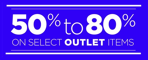 50 - 80% OFF Select Outlet Items