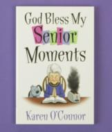 God Bless My Senior Moments - Karen O'Connor
