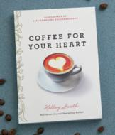 Coffee for Your Heart - Holley Gerth