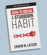 How to Break a Stubborn Habit - Erwin W. Lutzer