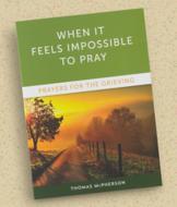 When it Feels Impossible to Pray - Thomas McPherson