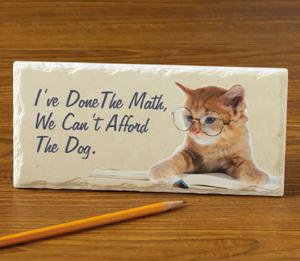 I've Done the Math, We Can't Afford the Dog Plaque