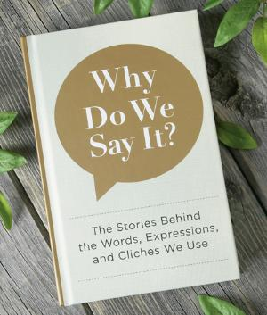 Why Do We Say It? Book