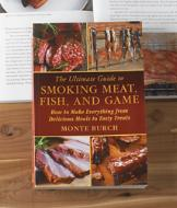 The Ultimate Guide to Smoking Meat, Fish and Game - Monte Burch