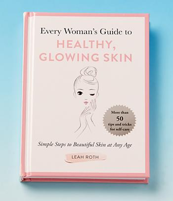 Every Woman's Guide to Healthy, Glowing Skin - Leah Roth