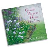 Gentle Prayers for Hope and Healing - Betty Fletcher