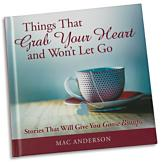 Things that Grab Your Heart and Won't Let Go - Mac Anderson