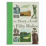 The Story of Golf in Fifty Holes - Tony Dear