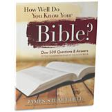 How Well Do You Know Your Bible? - James Stuart Bell