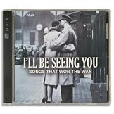 I'll Be Seeing You: Songs that Won the War - 2-CD Set