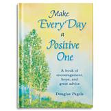 Make Every Day a Positive One - Douglas Pagels