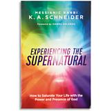 Experiencing the Supernatural - K. A. Schneider