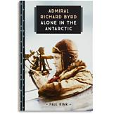 Admiral Richard Byrd: Alone in the Antarctic - Paul Rink