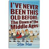 I've Never Been this Old Before... - Stan Toler