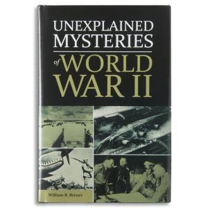 Unexplained Mysteries of World War II - William B. Breuer