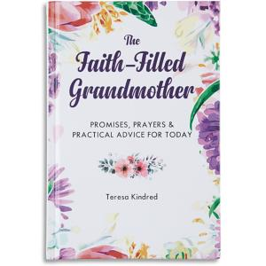 The Faith-Filled Grandmother - Teresa Kindred
