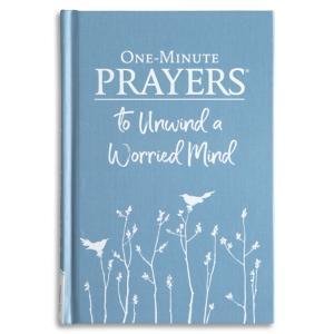 One-Minute Prayers to Unwind a Worried Mind Devotional